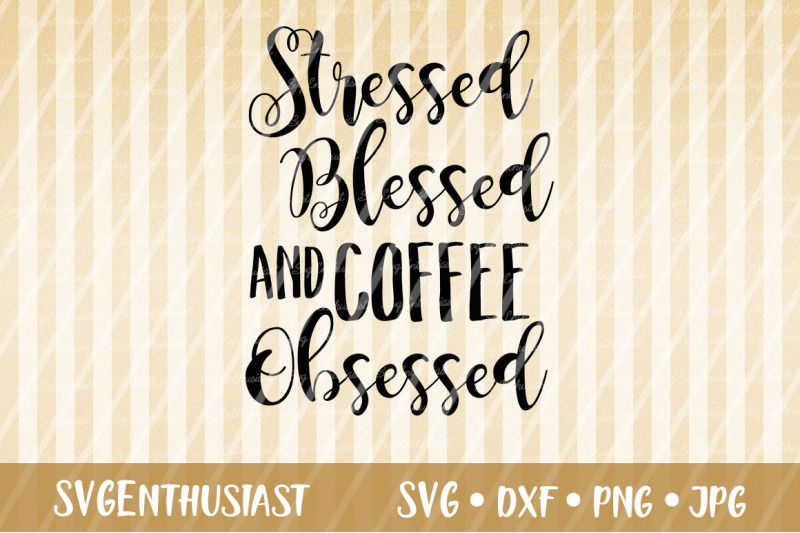 stressed-blessed-and-coffee-obsessed-svg-cut-file
