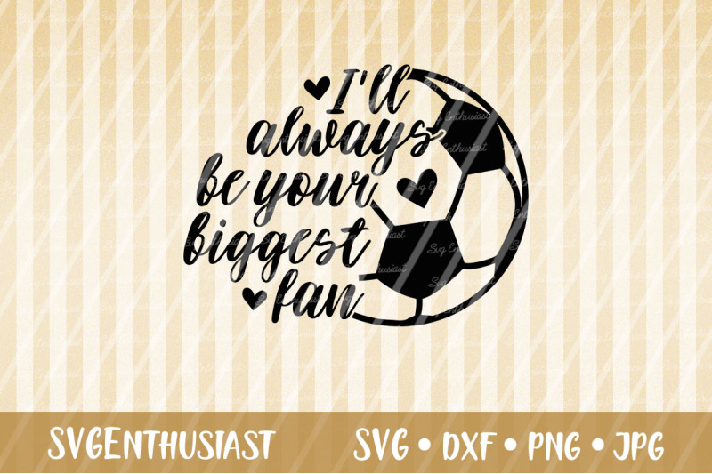 i-039-ll-always-be-your-biggest-fan-svg-soccer-svg