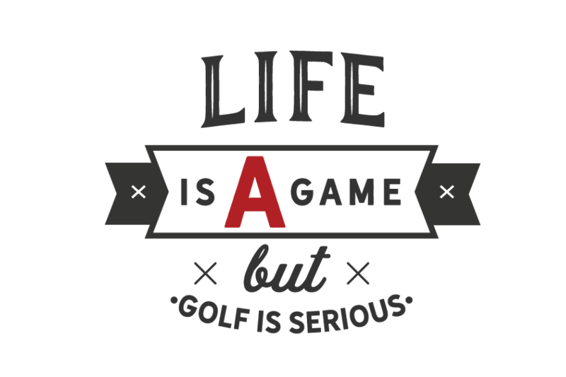life-is-a-game-but-golf-is-serious