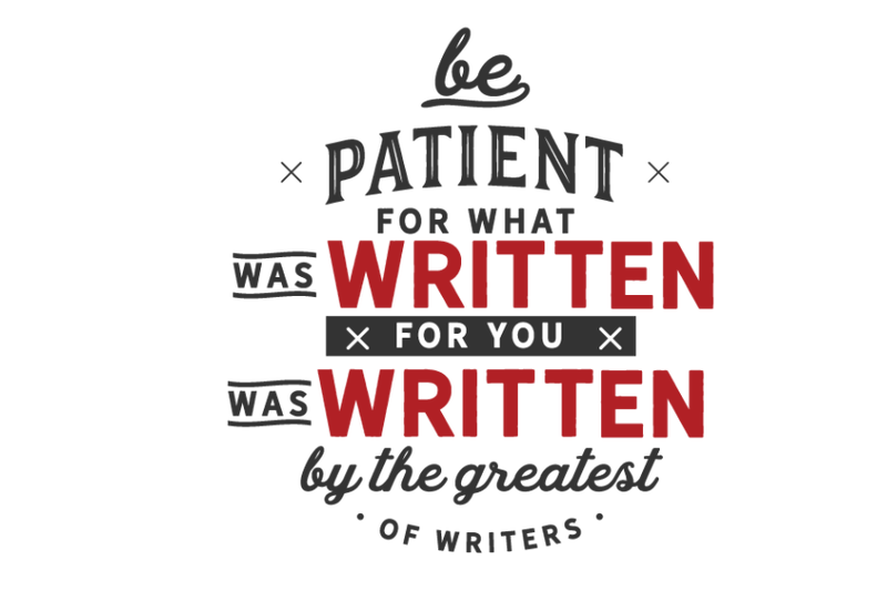 be-patient-for-what-was-written-for-you-was-written-by-the-greatest-of