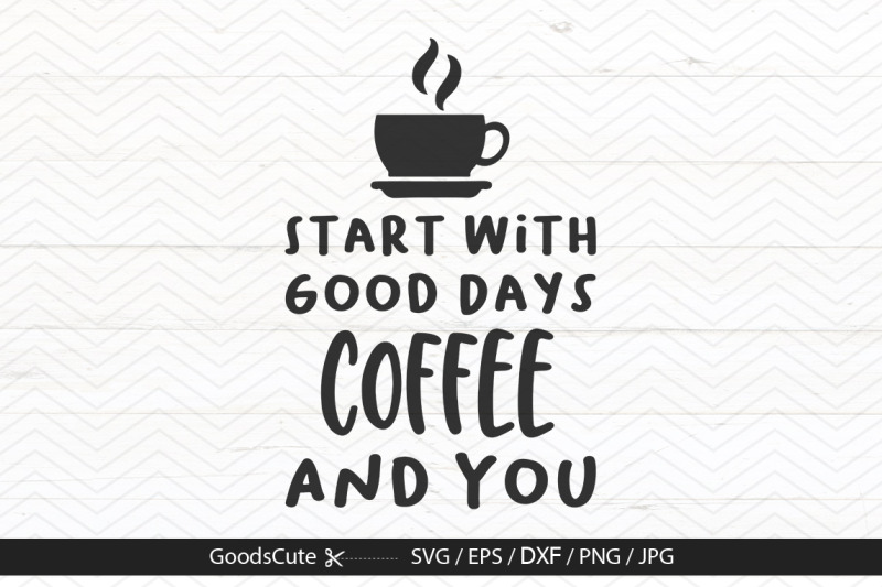 good-days-start-with-coffee-and-you-svg