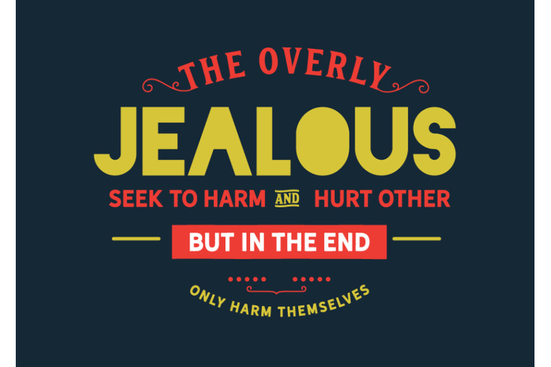 the-overly-jealous-seek-to-harm-and-hurt-other-but-in-the-end-only-ha