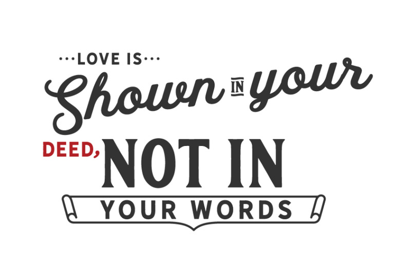 love-is-shown-on-your-deed-not-in-your-words