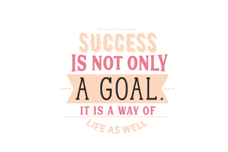success-is-not-only-a-goal-it-is-a-way-of-life-as-well