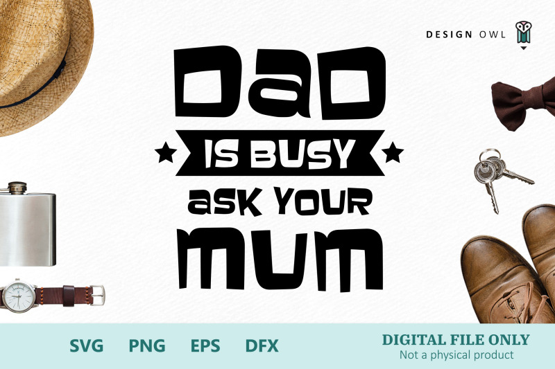 dad-is-busy-ask-your-mom-mum-svg-cut-file