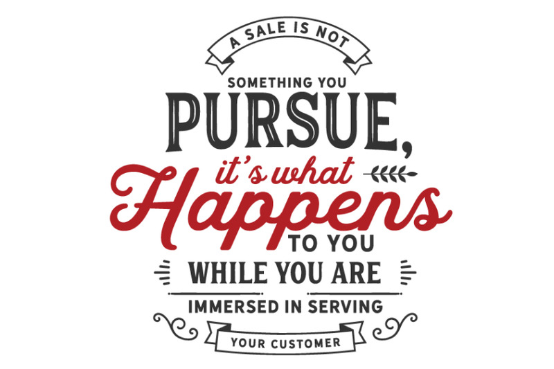 a-sale-is-not-something-you-pursue