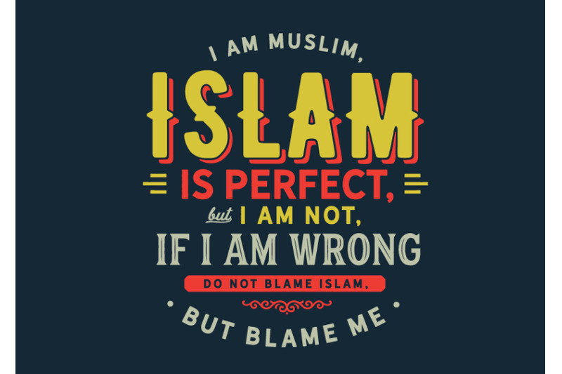 i-am-muslim-islam-is-perfect-but-i-am-not