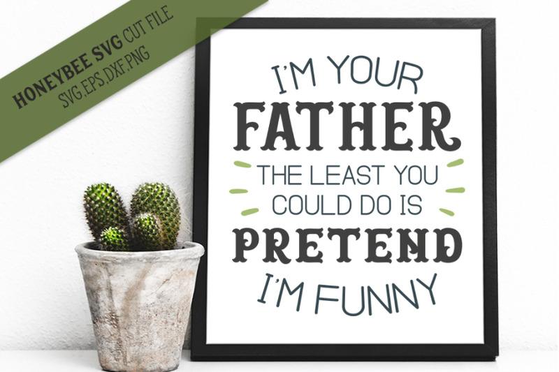 im-your-father-pretend-im-funny-svg-cut-file