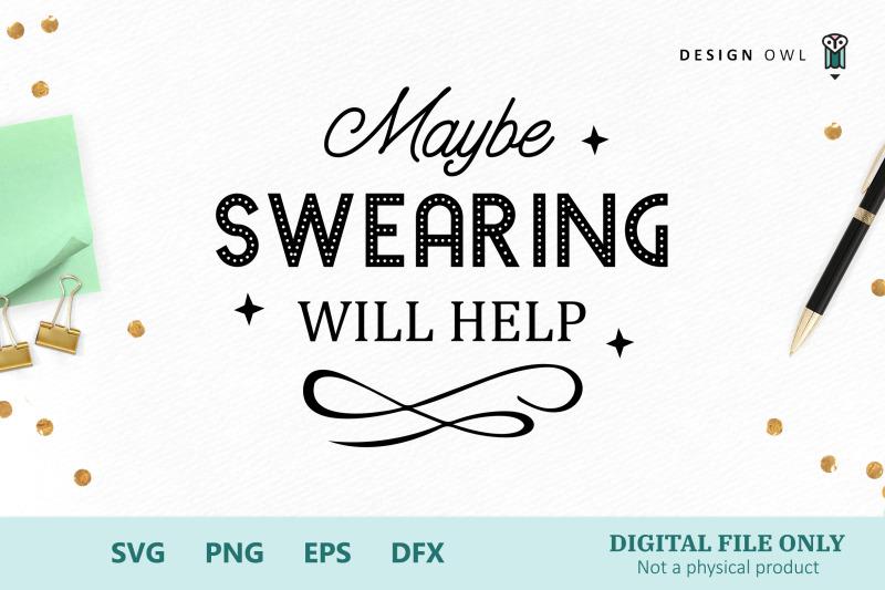 maybe-swearing-will-help-svg-cut-file