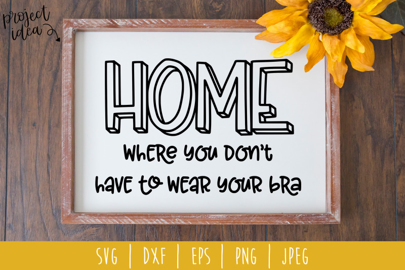 home-where-you-don-039-t-have-to-wear-your-bra-svg-dxf-eps-png-jpeg