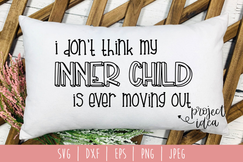 i-don-039-t-think-my-inner-child-is-ever-moving-out-svg-dxf-eps-png-jp