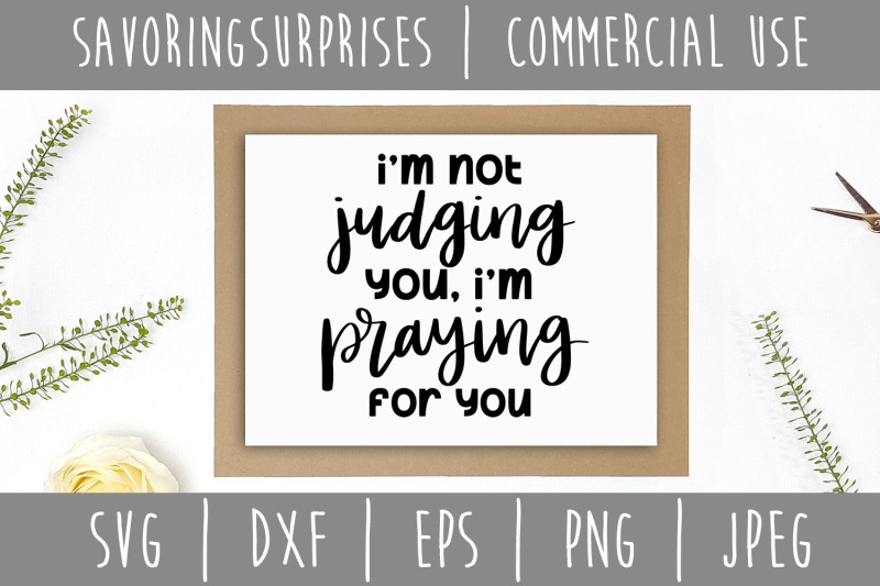 i-039-m-not-judging-you-i-039-m-praying-for-you-svg-dxf-eps-png-jpeg