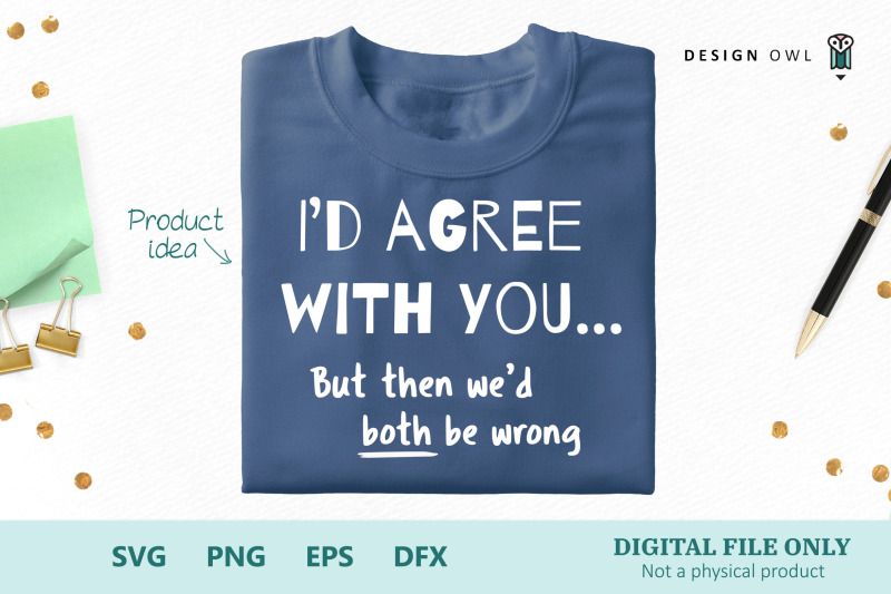 i-039-d-agree-with-you-svg-cut-file