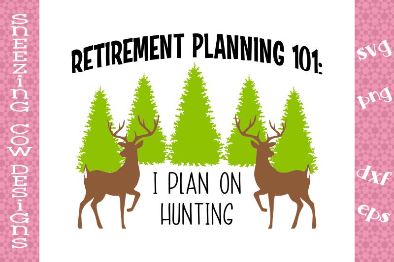 retirement-planning-101-i-plan-on-hunting