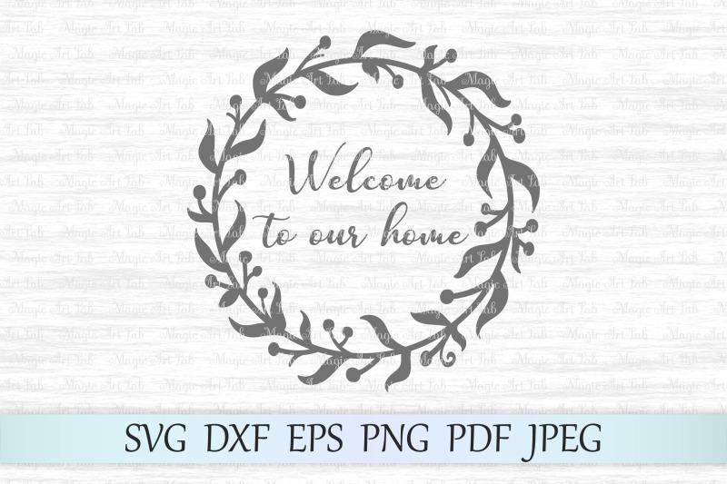 welcome-to-our-home-svg-welcome-home-svg-welcome-svg-home-decor-svg