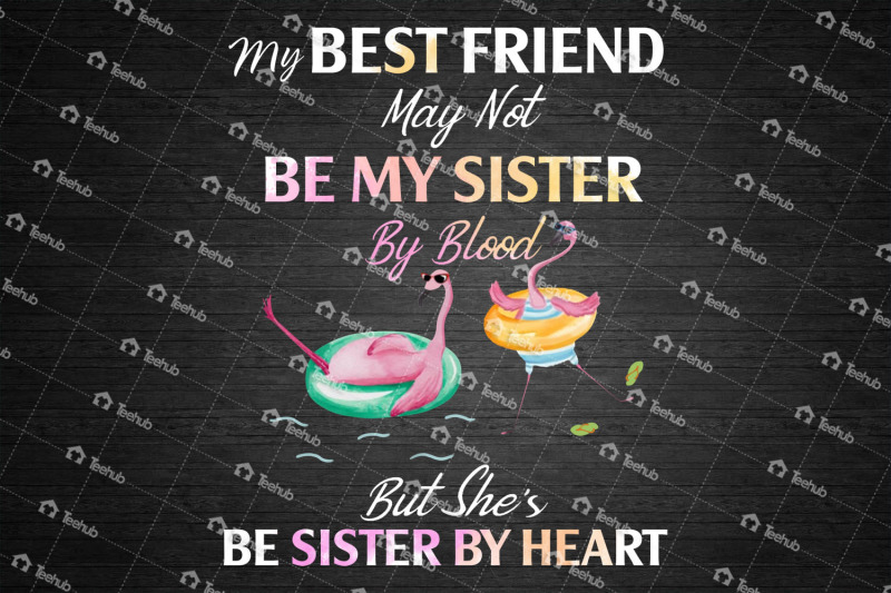 my-best-friend-may-not-be-my-sister-by-blood-but-she-039-s-my-sister-by-he