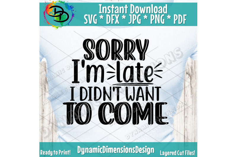 sorry-i-039-m-late-i-didnt-want-to-come-svg-png-files-for-cutting-cameo