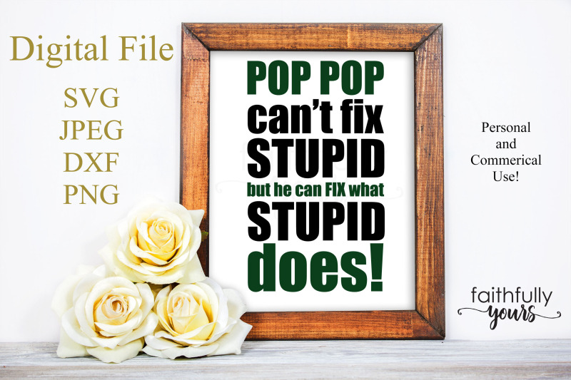 pop-pop-can-039-t-fix-stupid-but-he-can-fix-what-stupid-does-svg-png-jpe