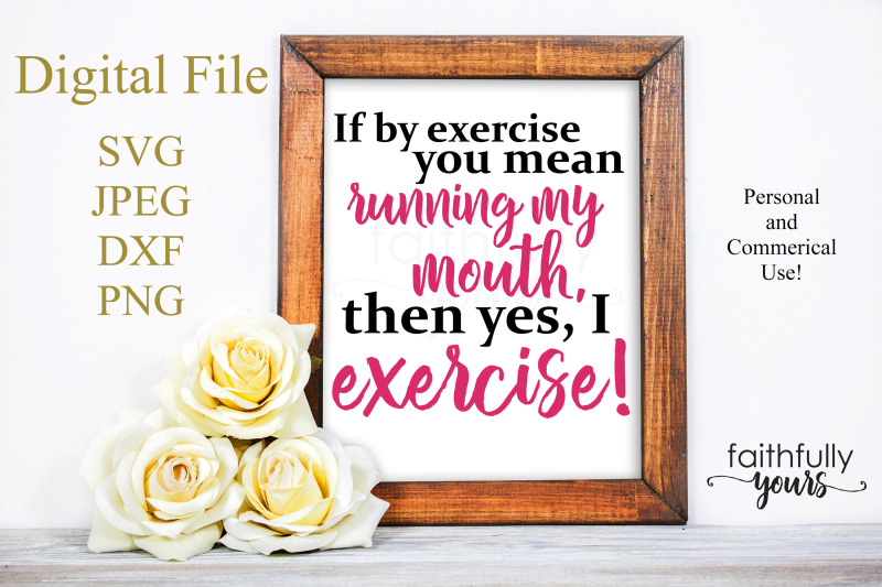 if-by-exercise-you-mean-running-my-mouth-then-yes-i-exercise-funny-s