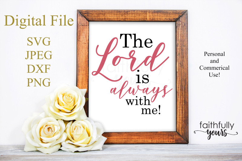 the-lord-is-always-with-me-svg-png-jpeg-dxf-digital-cut-file
