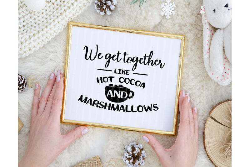 we-get-together-like-hot-cocoa-and-marshmallows-svg
