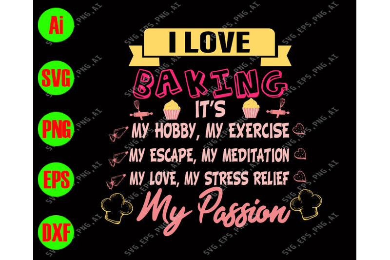 i-love-baking-it-039-s-my-hobby-my-exercise-my-escape-my-meditation-svg