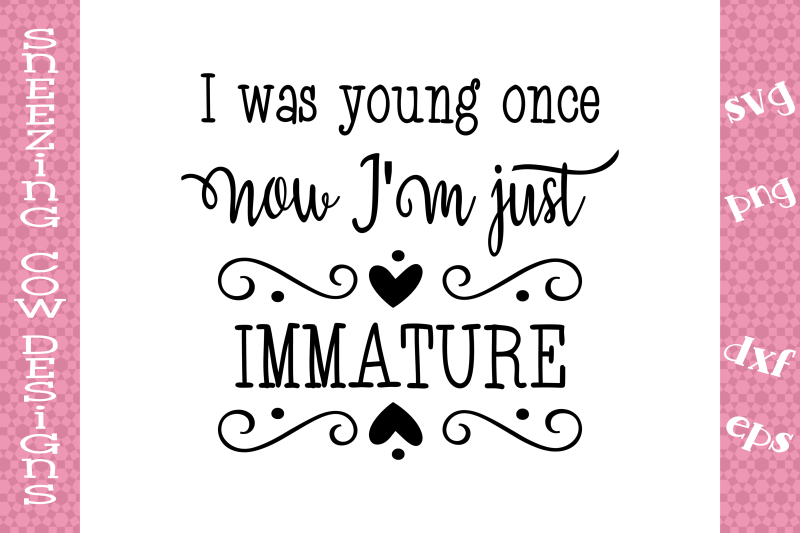 i-was-young-once-now-i-m-just-immature
