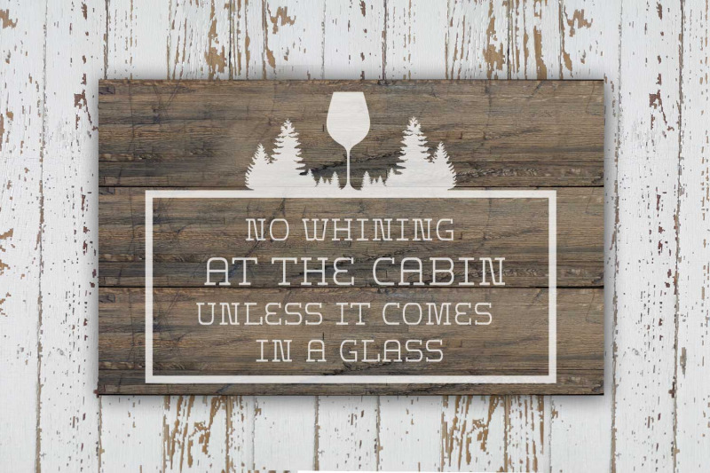 no-whining-at-the-cabin-unless-it-comes-in-a-glass