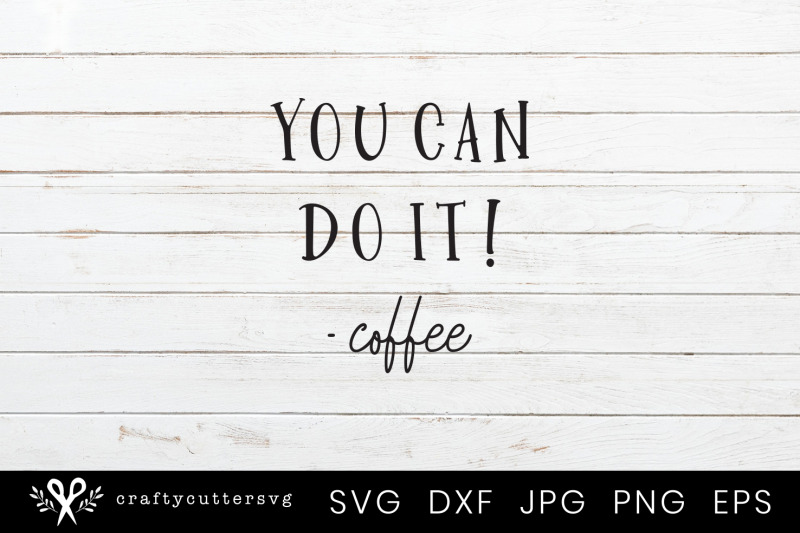 you-can-do-it-coffee-svg-cutting-file-design