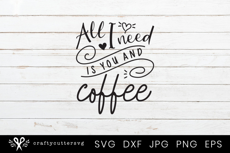 all-i-need-is-you-and-coffee-svg-heart-cutting-file-design