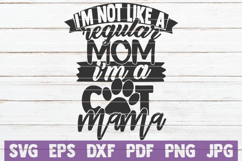 i-039-m-not-like-a-regular-mom-i-039-m-a-cat-mama-svg-cut-file