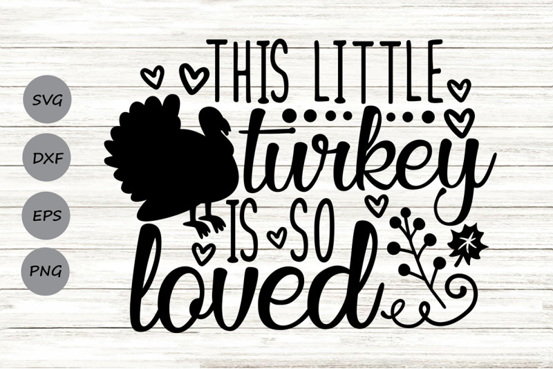this-little-turkey-is-so-loved-svg-thanksgiving-svg-fall-svg