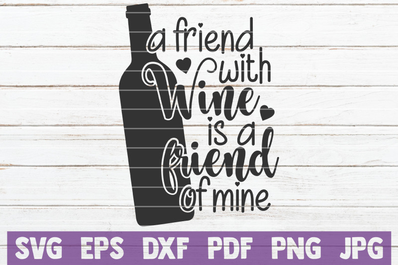 a-friend-with-wine-is-a-friend-of-mine-svg-cut-file
