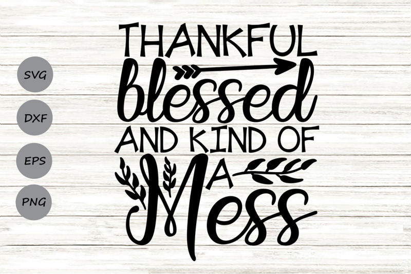 thankful-blessed-and-kind-of-a-mess-svg-thanksgiving-svg-fall-svg