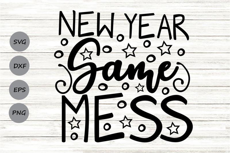new-year-same-mess-svg-new-year-039-s-svg-new-year-039-s-eve-svg