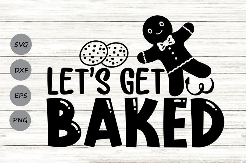 let-039-s-get-baked-svg-christmas-svg-gingerbread-svg-funny-christmas