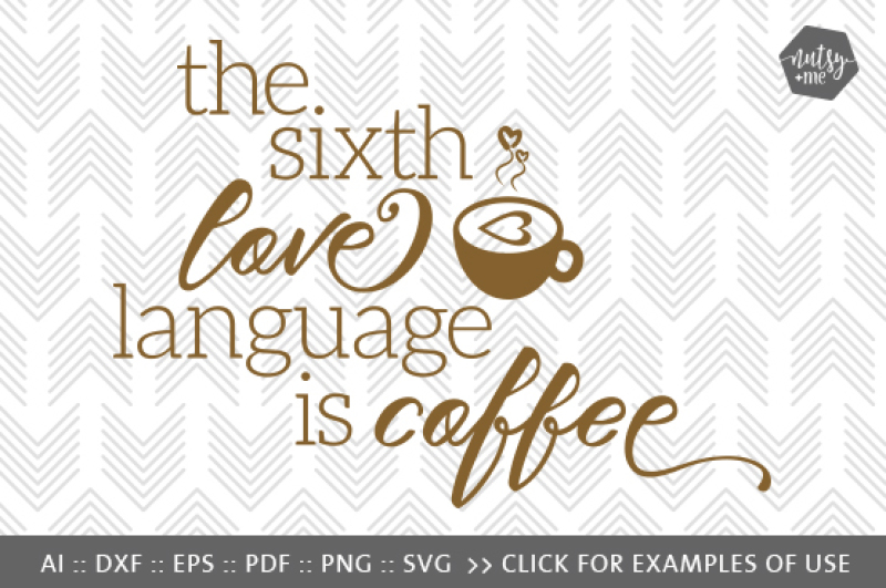 The Sixth Love Language Is Coffee Svg Png Vector Cut File By
