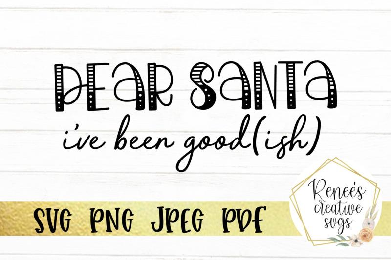 dear-santa-i-039-ve-been-good-ish-svg