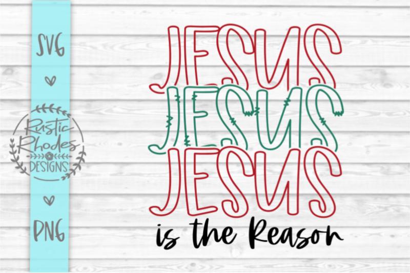 jesus-jesus-jesus-is-the-reason-svg-and-png-digital-cut-file