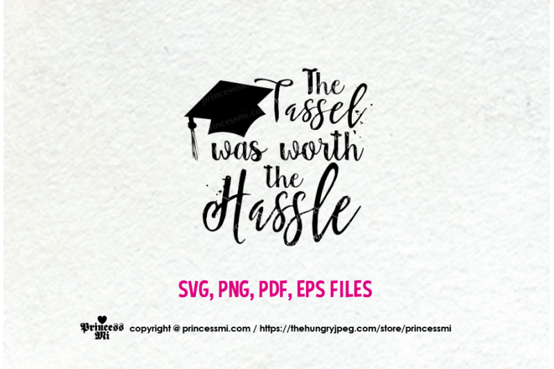 graduation-the-tassel-was-worth-the-hassle-svg-eps-png
