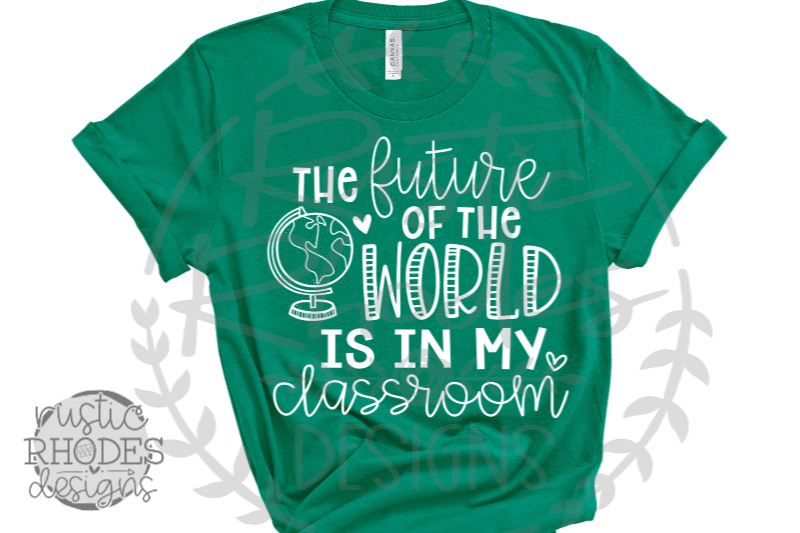 the-future-of-the-world-is-in-my-classroom-svg-png-digital-cut-file