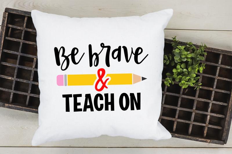be-brave-and-teach-on-svg-teacher-svg-school-cut-file