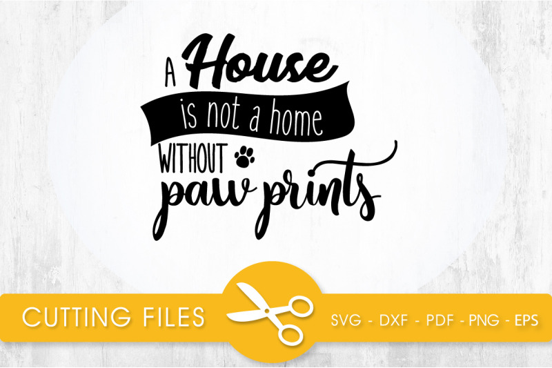 a-house-is-not-a-home-without-paw-print-svg-png-eps-dxf-cut-file