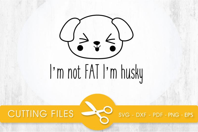 im-not-fat-im-husky-svg-png-eps-dxf-cut-file