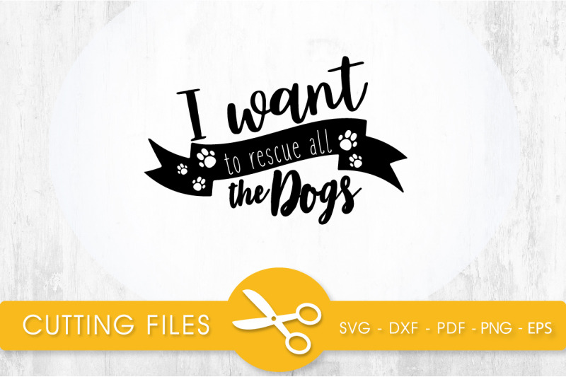 i-want-to-rescue-all-the-dogs-svg-png-eps-dxf-cut-file