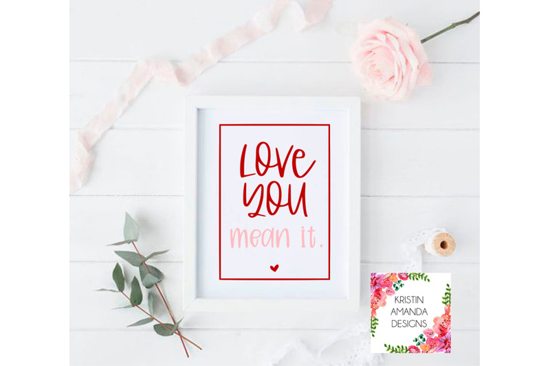 love-you-mean-it-valentine-039-s-day-svg-dxf-eps-png-cut-file-cricut-sil