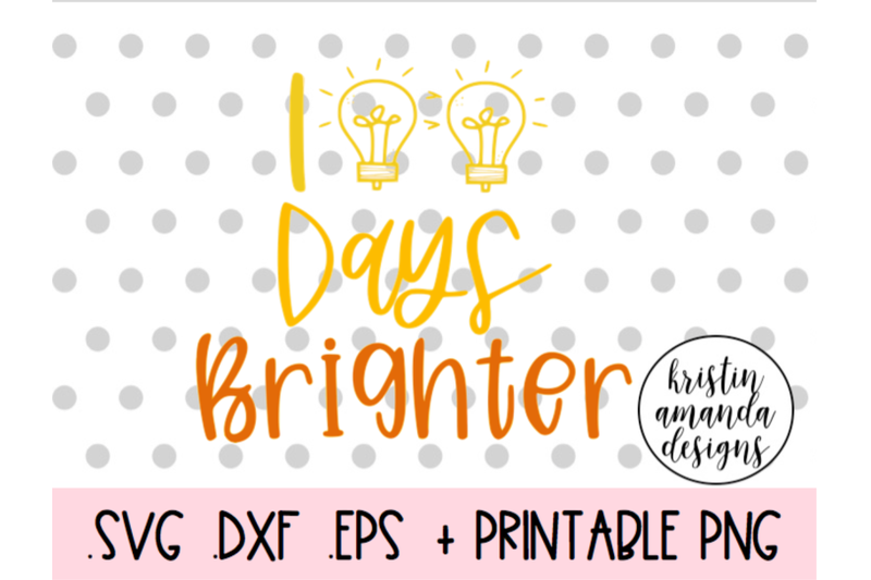 100-days-brighter-100th-day-of-school-svg-dxf-eps-png-cut-file-cricut