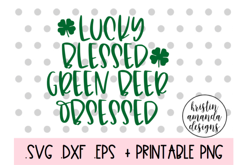 lucky-blessed-green-beer-obsessed-st-patricks-day-svg-dxf-eps-png-cut