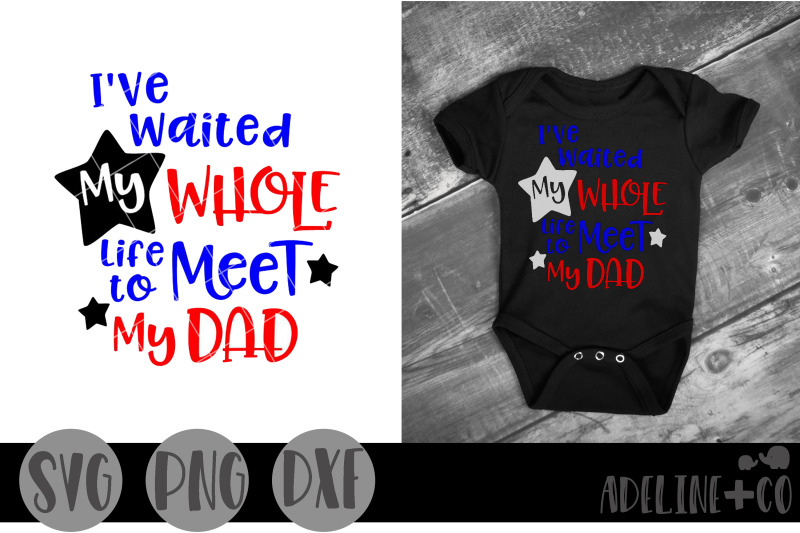 i-039-ve-waited-my-whole-life-to-meet-my-dad-svg-png-dxf-military-home