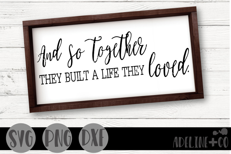 and-so-together-they-built-a-life-they-loved-svg-png-dxf-farmhouse